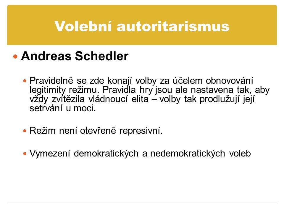 Volební autoritarismus Andreas Schedler Pravidelně se zde konají volby za účelem obnovování legitimity režimu. Pravidla hry jsou ale nastavena tak, ab