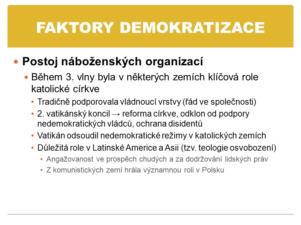 FAKTORY DEMOKRATIZACE Vnější tlak na demokratizaci Podpora významných světových aktérů (EU, USA) a mezinárodních organizací (OSN, regionální organizace) USA - od pol.