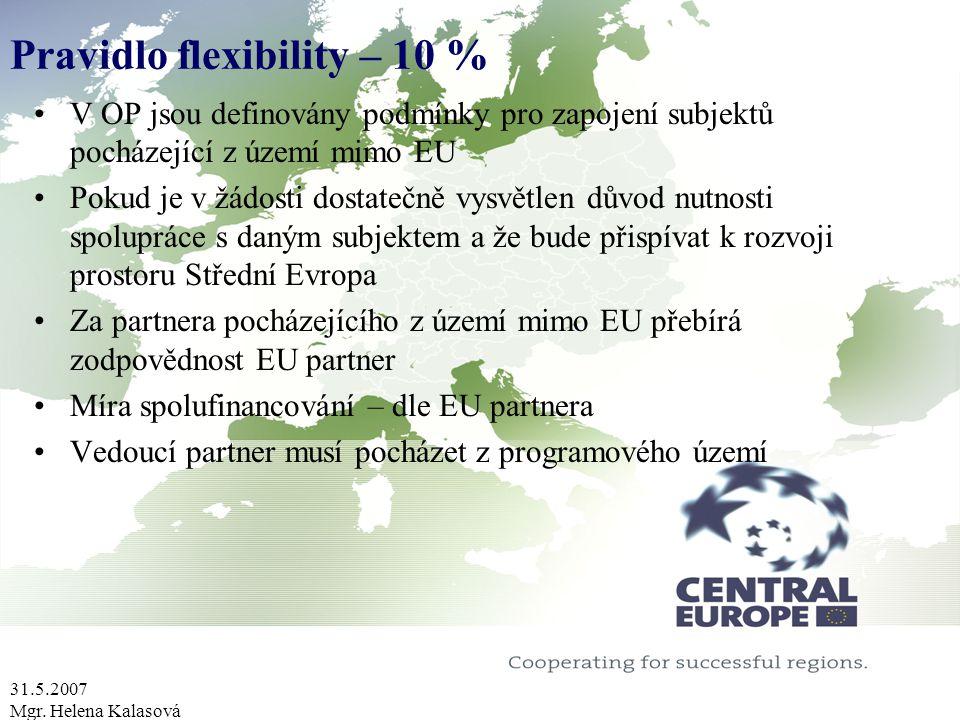 31.5.2007 Mgr. Helena Kalasová Pravidlo flexibility – 10 % V OP jsou definovány podmínky pro zapojení subjektů pocházející z území mimo EU Pokud je v
