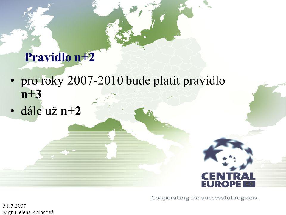 31.5.2007 Mgr. Helena Kalasová Pravidlo n+2 pro roky 2007-2010 bude platit pravidlo n+3 dále už n+2