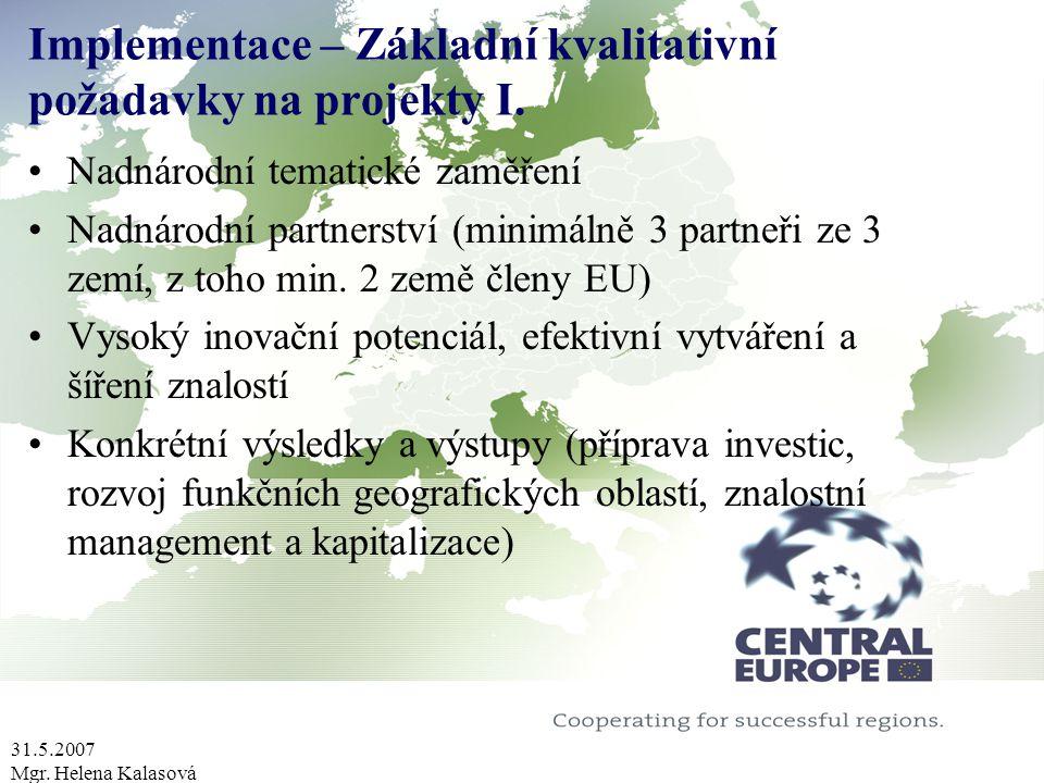 31.5.2007 Mgr. Helena Kalasová Implementace – Základní kvalitativní požadavky na projekty I.
