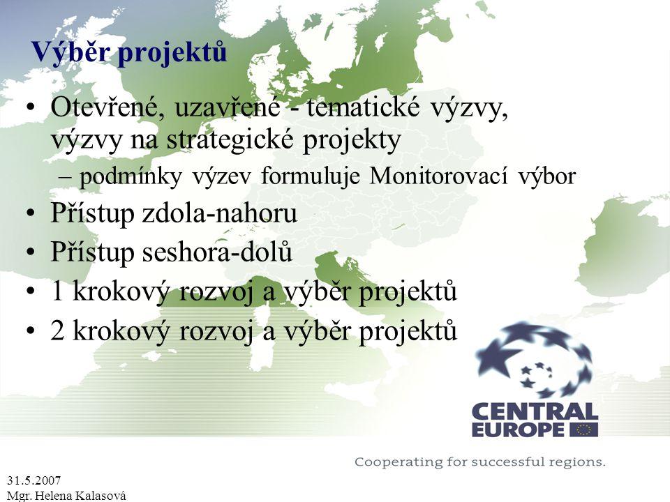 31.5.2007 Mgr. Helena Kalasová Výběr projektů Otevřené, uzavřené - tematické výzvy, výzvy na strategické projekty –podmínky výzev formuluje Monitorova