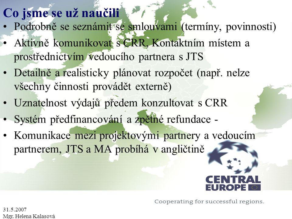 31.5.2007 Mgr. Helena Kalasová Co jsme se už naučili Podrobně se seznámit se smlouvami (termíny, povinnosti) Aktivně komunikovat s CRR, Kontaktním mís