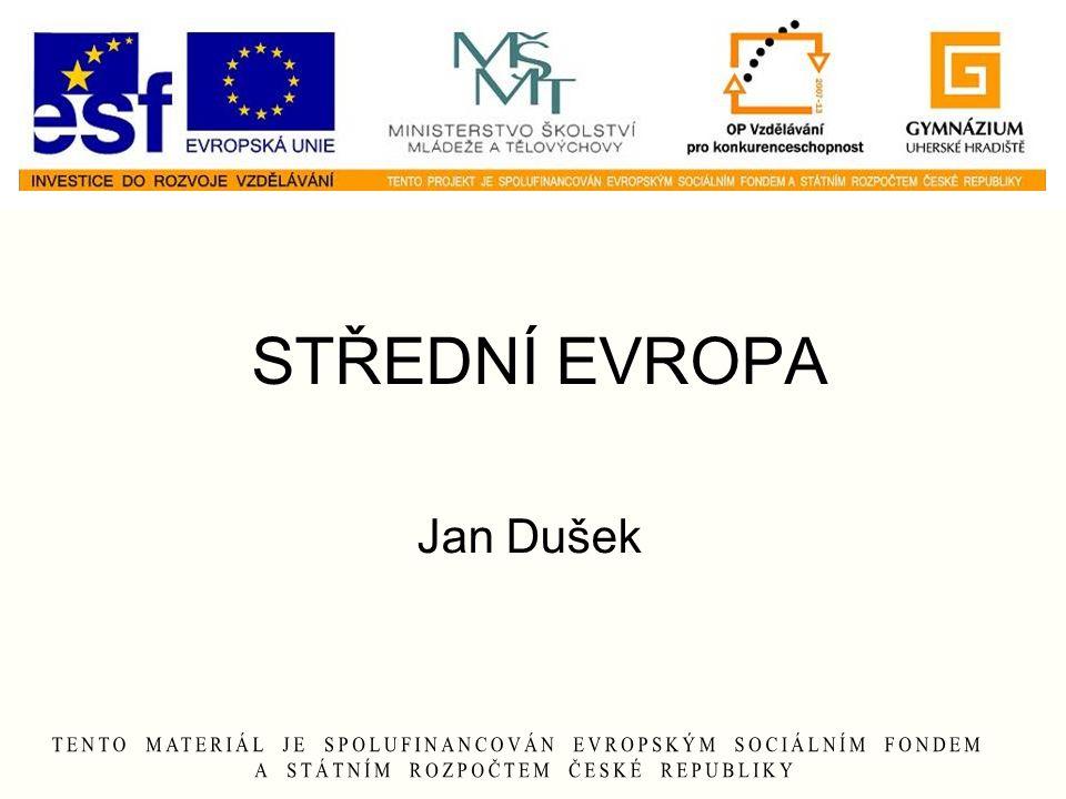 STŘEDNÍ EVROPA Jan Dušek