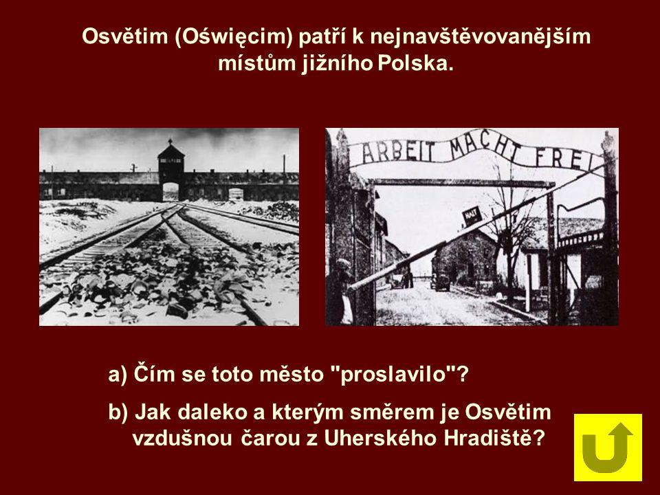 Osvětim (Oświęcim) patří k nejnavštěvovanějším místům jižního Polska. a) Čím se toto město