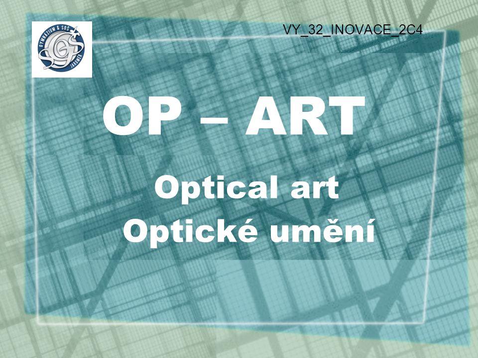 OP – ART Optical art Optické umění VY_32_INOVACE_2C4