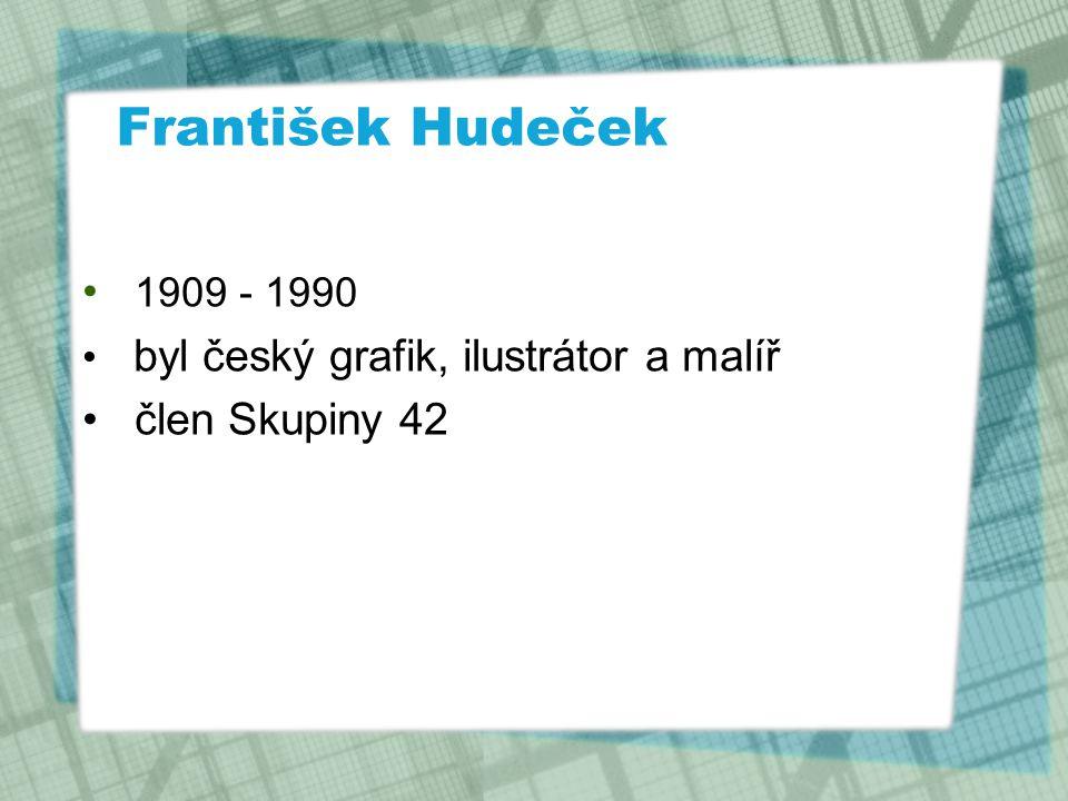 František Hudeček 1909 - 1990 byl český grafik, ilustrátor a malíř člen Skupiny 42
