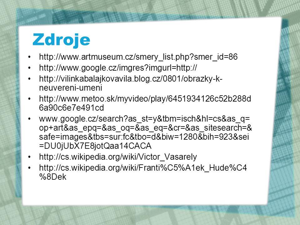 Zdroje http://www.artmuseum.cz/smery_list.php?smer_id=86 http://www.google.cz/imgres?imgurl=http:// http://vilinkabalajkovavila.blog.cz/0801/obrazky-k