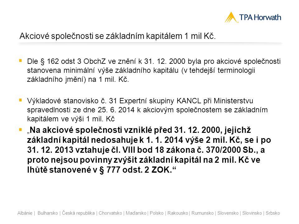 Albánie | Bulharsko | Česká republika | Chorvatsko | Maďarsko | Polsko | Rakousko | Rumunsko | Slovensko | Slovinsko | Srbsko Základní kapitál společnosti s ručením omezeným  § 142 ZOK  Minimální výše vkladu je 1 Kč, ledaže společenská smlouva určí, že výše vkladu je vyšší.