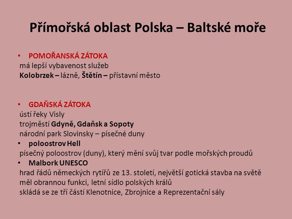Přímořská oblast Polska – Baltské moře POMOŘANSKÁ ZÁTOKA má lepší vybavenost služeb Kolobrzek – lázně, Štětín – přístavní město GDAŇSKÁ ZÁTOKA ústí ře