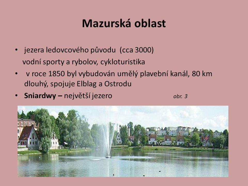 Mazurská oblast jezera ledovcového původu (cca 3000) vodní sporty a rybolov, cykloturistika v roce 1850 byl vybudován umělý plavební kanál, 80 km dlou