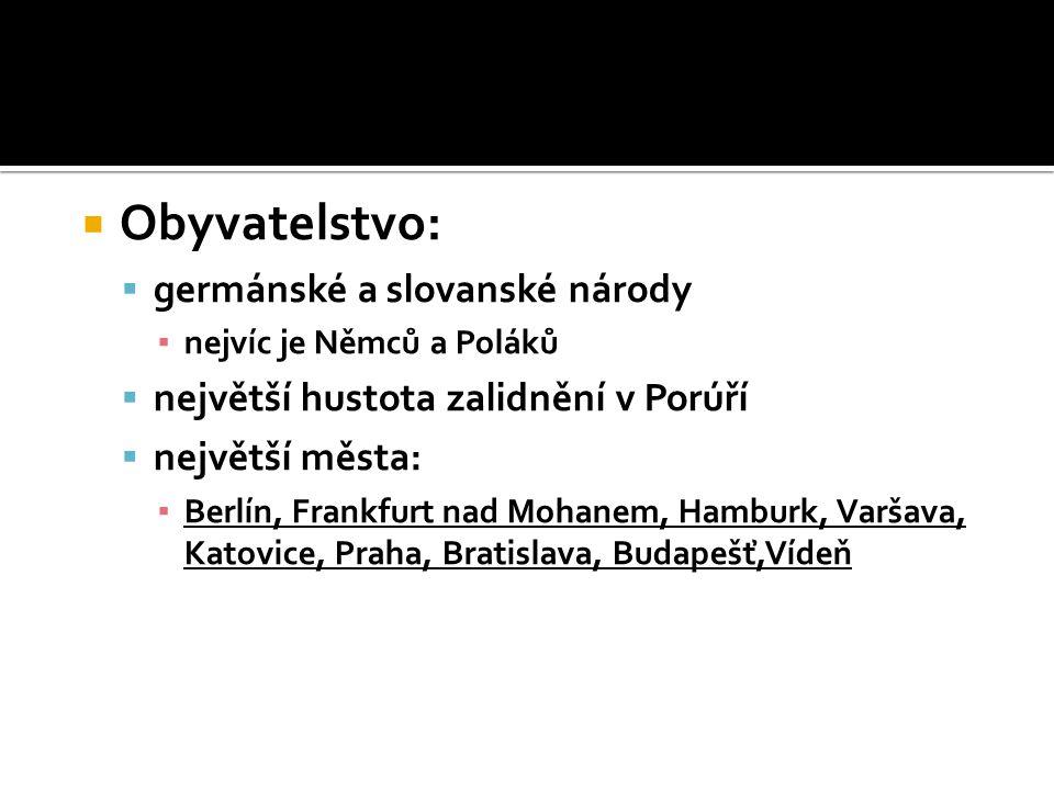  Obyvatelstvo:  germánské a slovanské národy ▪ nejvíc je Němců a Poláků  největší hustota zalidnění v Porúří  největší města: ▪ Berlín, Frankfurt