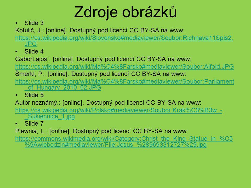 Zdroje obrázků Slide 3 Kotulič, J.: [online]. Dostupný pod licencí CC BY-SA na www: https://cs.wikipedia.org/wiki/Slovensko#mediaviewer/Soubor:Richnav