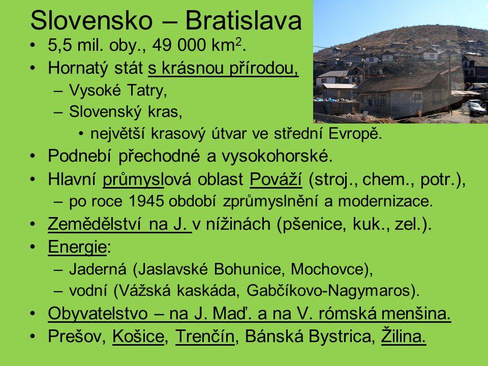 Slovensko – Bratislava 5,5 mil. oby., 49 000 km 2. Hornatý stát s krásnou přírodou, –Vysoké Tatry, –Slovenský kras, největší krasový útvar ve střední