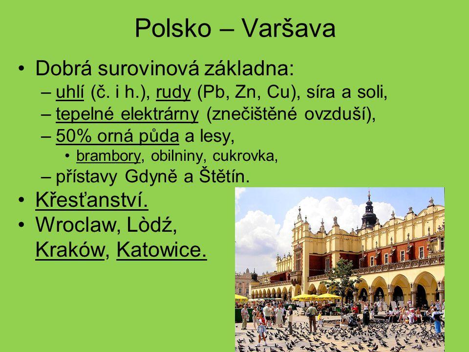 Polsko – Varšava Dobrá surovinová základna: –uhlí (č. i h.), rudy (Pb, Zn, Cu), síra a soli, –tepelné elektrárny (znečištěné ovzduší), –50% orná půda