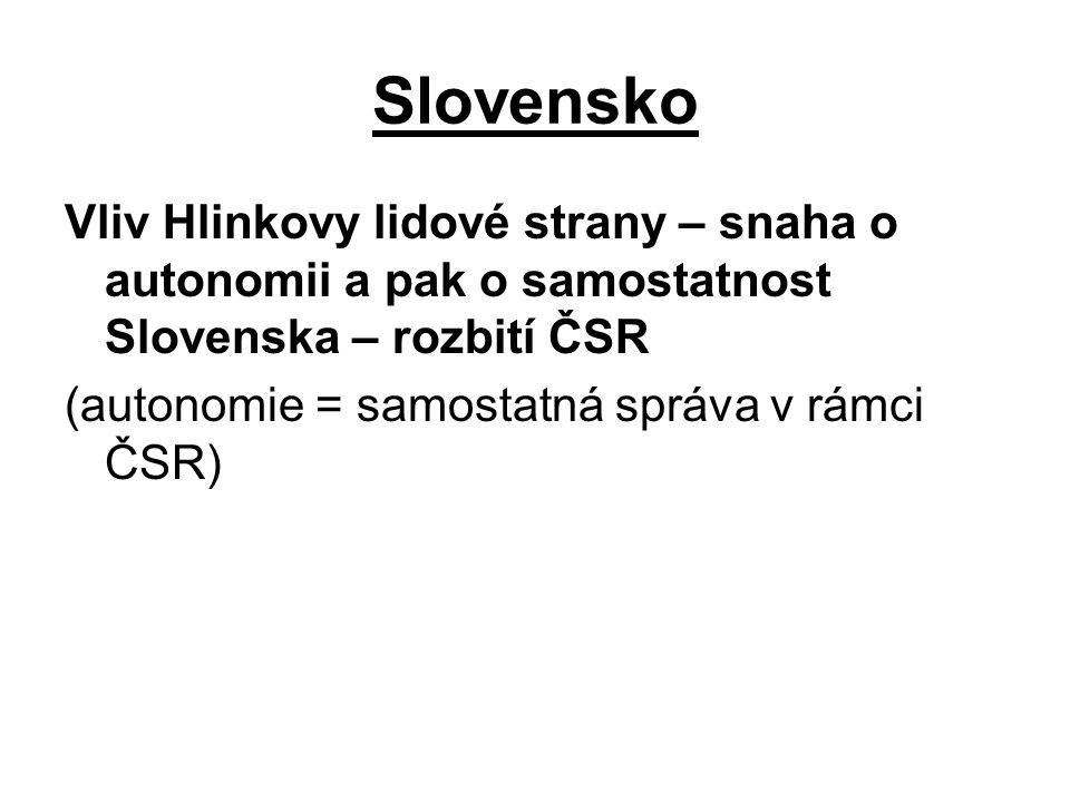 Slovensko Vliv Hlinkovy lidové strany – snaha o autonomii a pak o samostatnost Slovenska – rozbití ČSR (autonomie = samostatná správa v rámci ČSR)
