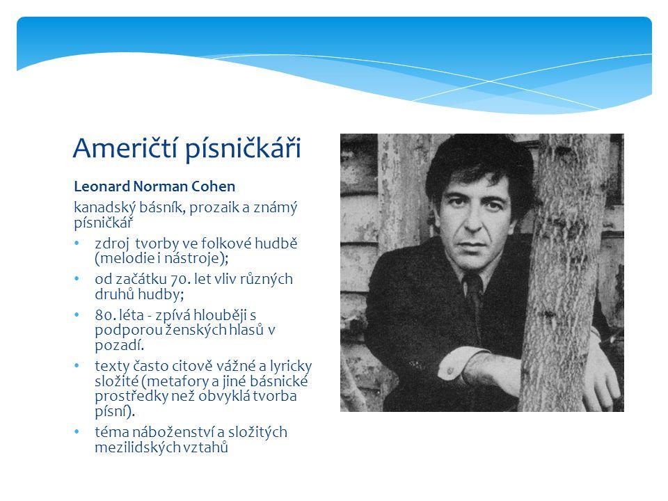 Leonard Norman Cohen kanadský básník, prozaik a známý písničkář zdroj tvorby ve folkové hudbě (melodie i nástroje); od začátku 70. let vliv různých dr