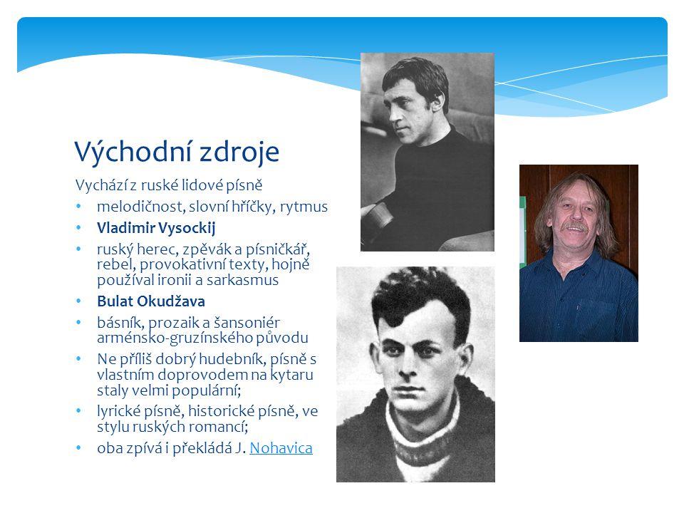 Vychází z ruské lidové písně melodičnost, slovní hříčky, rytmus Vladimir Vysockij ruský herec, zpěvák a písničkář, rebel, provokativní texty, hojně po