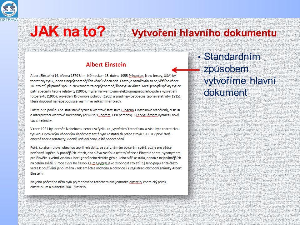 Standardním způsobem vytvoříme hlavní dokument Vytvoření hlavního dokumentu JAK na to