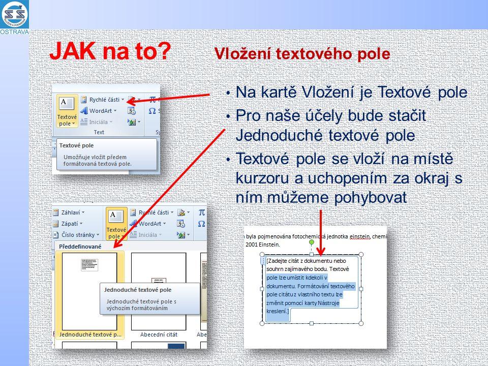 Na kartě Vložení je Textové pole Pro naše účely bude stačit Jednoduché textové pole Textové pole se vloží na místě kurzoru a uchopením za okraj s ním můžeme pohybovat Vložení textového pole JAK na to