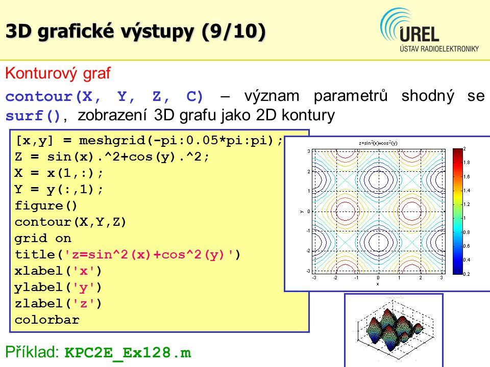 3D grafické výstupy (9/10) [x,y] = meshgrid(-pi:0.05*pi:pi); Z = sin(x).^2+cos(y).^2; X = x(1,:); Y = y(:,1); figure() contour(X,Y,Z) grid on title('z