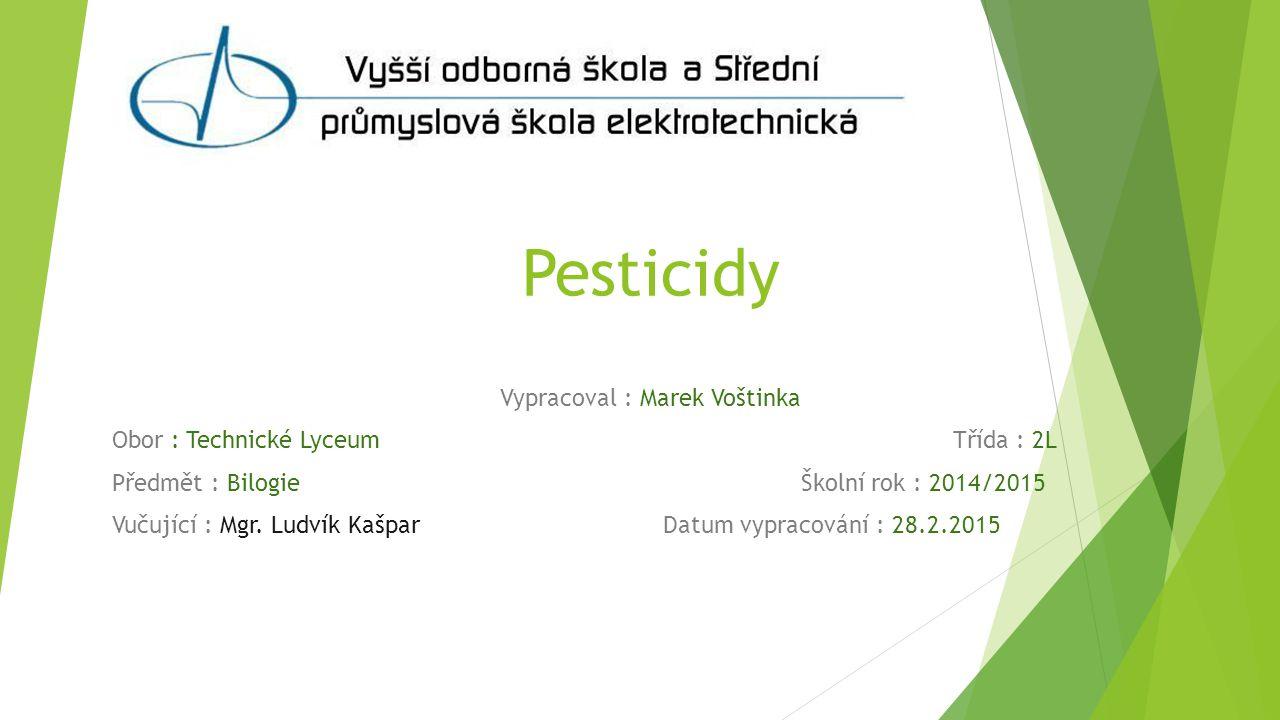 Pesticidy Vypracoval : Marek Voštinka Obor : Technické Lyceum Třída : 2L Předmět : Bilogie Školní rok : 2014/2015 Vučující : Mgr. Ludvík Kašpar Datum