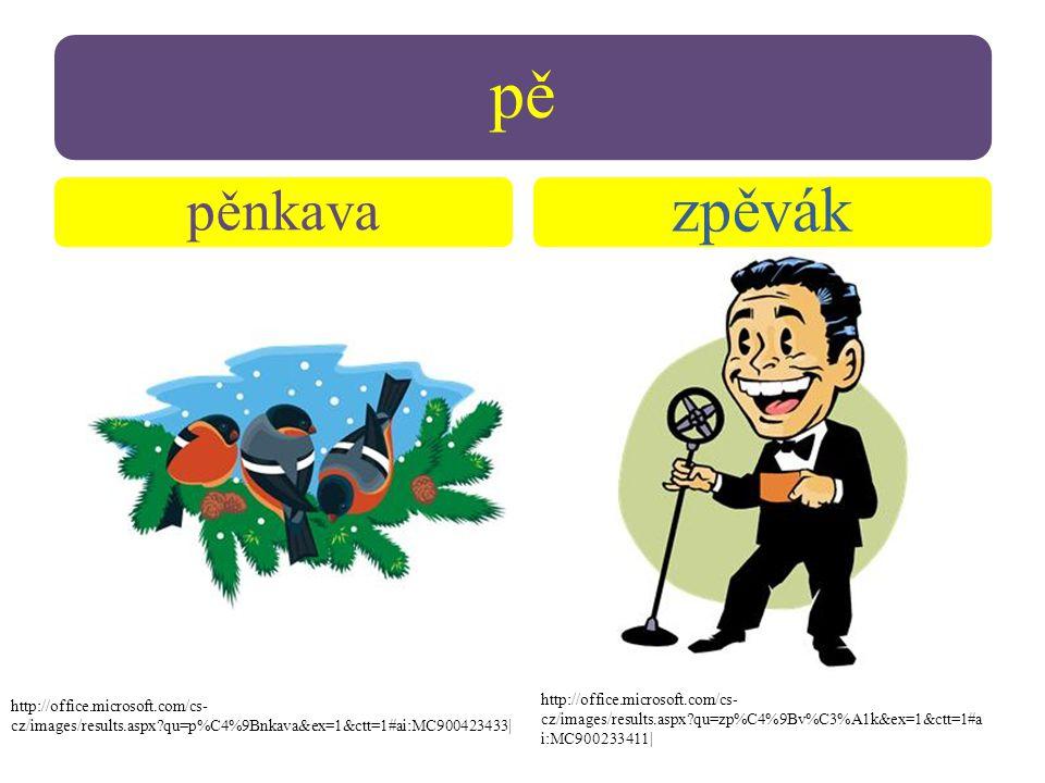 pě pěnkava zpěvák http://office.microsoft.com/cs- cz/images/results.aspx qu=zp%C4%9Bv%C3%A1k&ex=1&ctt=1#a i:MC900233411| http://office.microsoft.com/cs- cz/images/results.aspx qu=p%C4%9Bnkava&ex=1&ctt=1#ai:MC900423433|