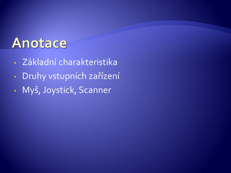 Základní charakteristika Druhy vstupních zařízení Myš, Joystick, Scanner