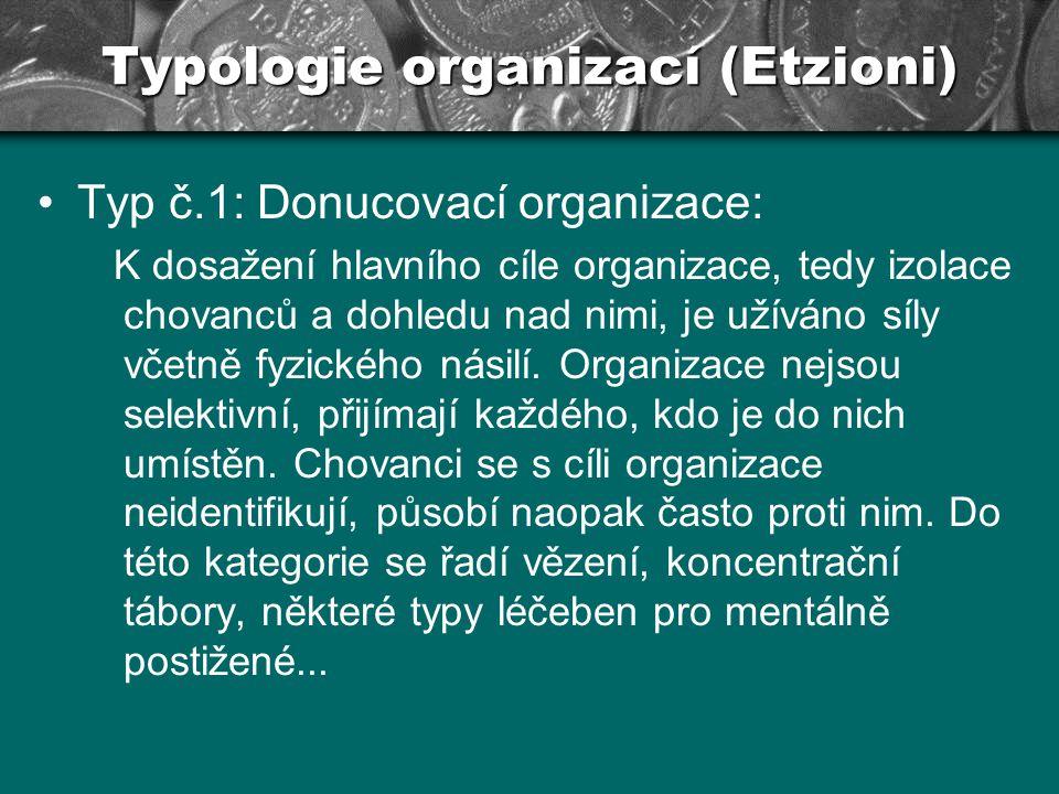 Typologie organizací (Etzioni) Typ č.5: Utilitaristické organizace: Jako odměna za sledování cílů organizace slouží peníze a řada dalších výhod včetně kvalitativních pracovních podmínek.