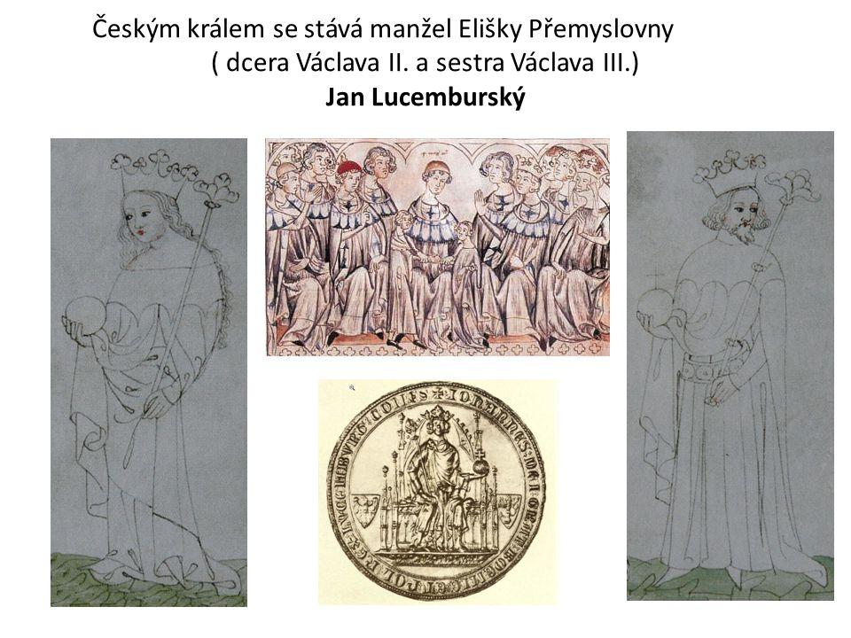 Českým králem se stává manžel Elišky Přemyslovny ( dcera Václava II.