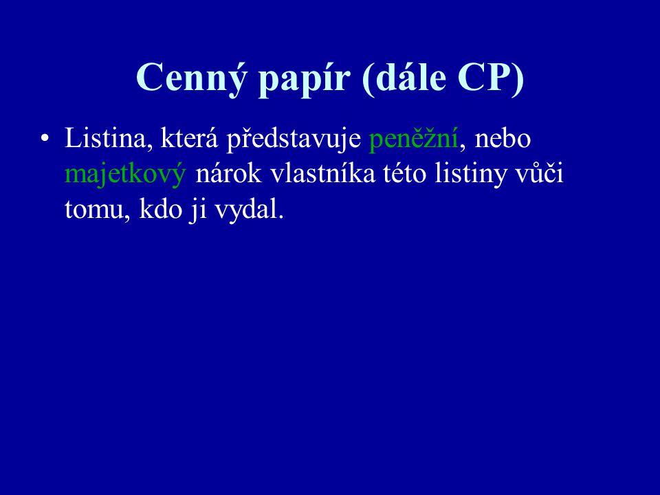 Cenný papír (dále CP) Listina, která představuje peněžní, nebo majetkový nárok vlastníka této listiny vůči tomu, kdo ji vydal.