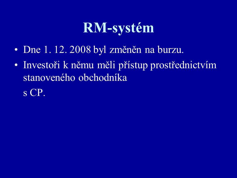 RM-systém Dne 1. 12. 2008 byl změněn na burzu.