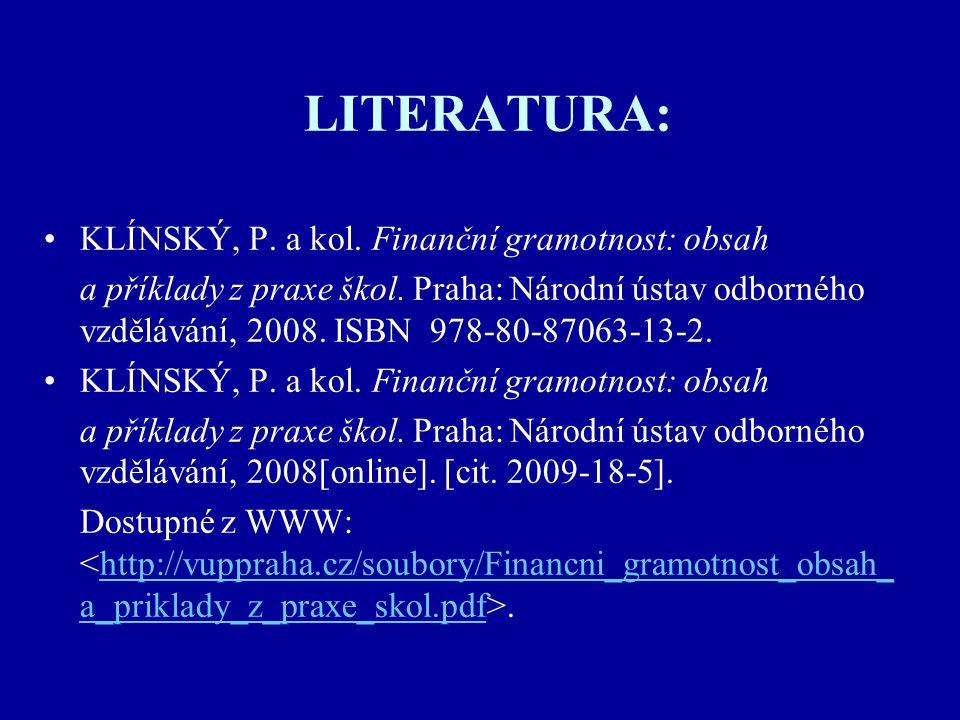 LITERATURA: KLÍNSKÝ, P. a kol. Finanční gramotnost: obsah a příklady z praxe škol.