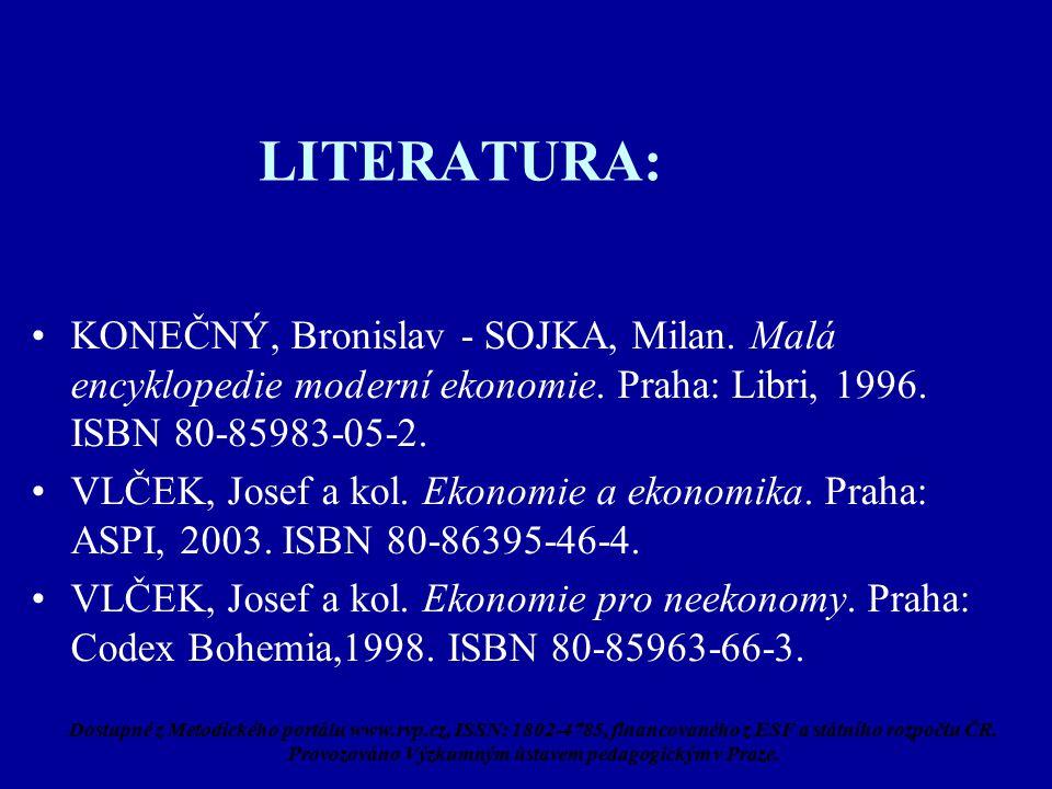 LITERATURA: KONEČNÝ, Bronislav - SOJKA, Milan. Malá encyklopedie moderní ekonomie.