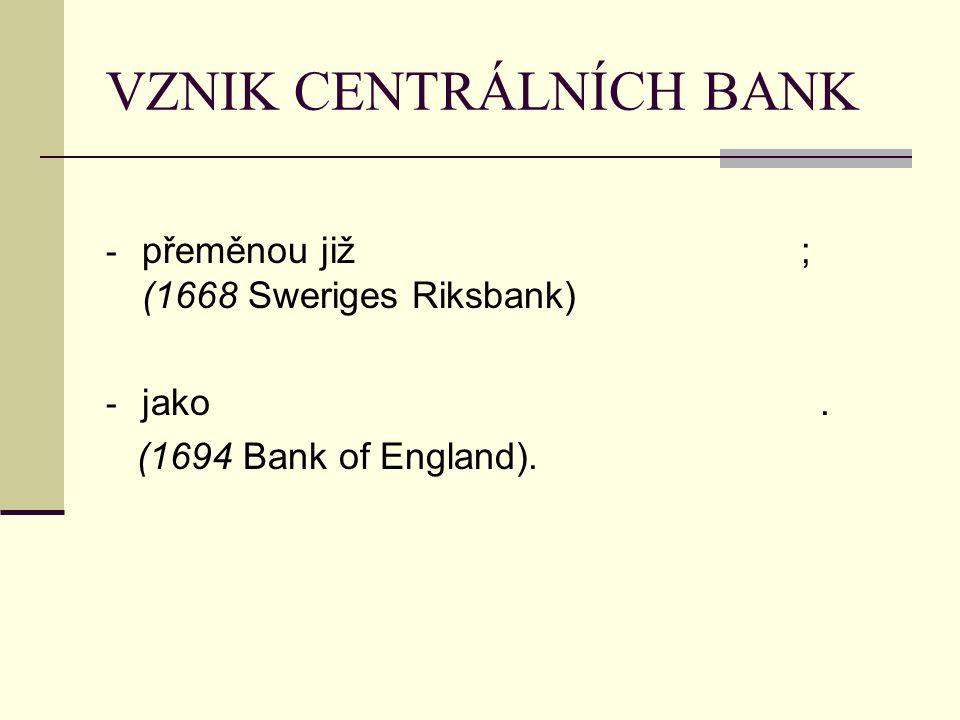 VZNIK CENTRÁLNÍCH BANK - 1816 - Privilegovaná Rakouská národní banka (hlavní úkol: - 1878 - Rakousko – Uherská banka (práva centrální banky)