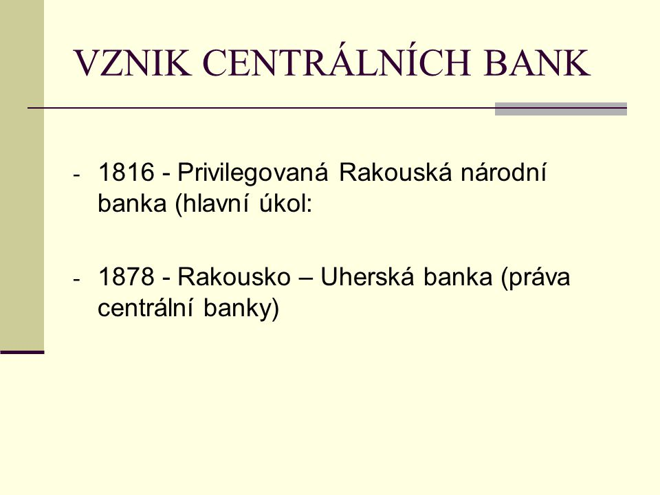 VZNIK CENTRÁLNÍCH BANK − 1918 Československá republika, − měnová odluka od měny rakousko uherské, − koruna československá - duben 1919, − 1919 − A.