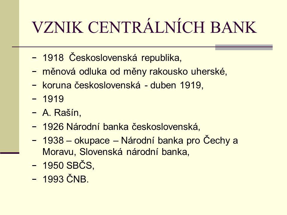VZNIK CENTRÁLNÍCH BANK − 1918 Československá republika, − měnová odluka od měny rakousko uherské, − koruna československá - duben 1919, − 1919 − A. Ra