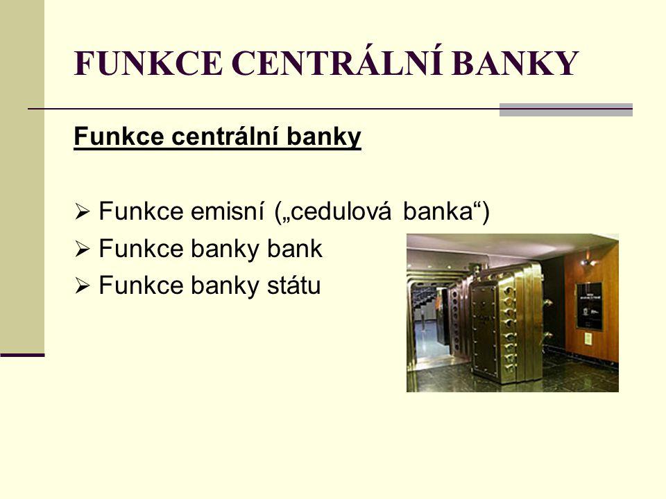 """FUNKCE CENTRÁLNÍ BANKY Funkce centrální banky  Funkce emisní (""""cedulová banka"""")  Funkce banky bank  Funkce banky státu"""