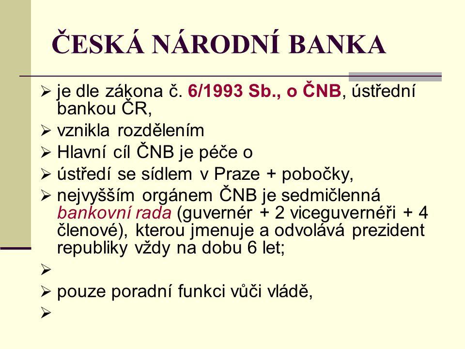 ČESKÁ NÁRODNÍ BANKA  je dle zákona č. 6/1993 Sb., o ČNB, ústřední bankou ČR,  vznikla rozdělením  Hlavní cíl ČNB je péče o  ústředí se sídlem v Pr