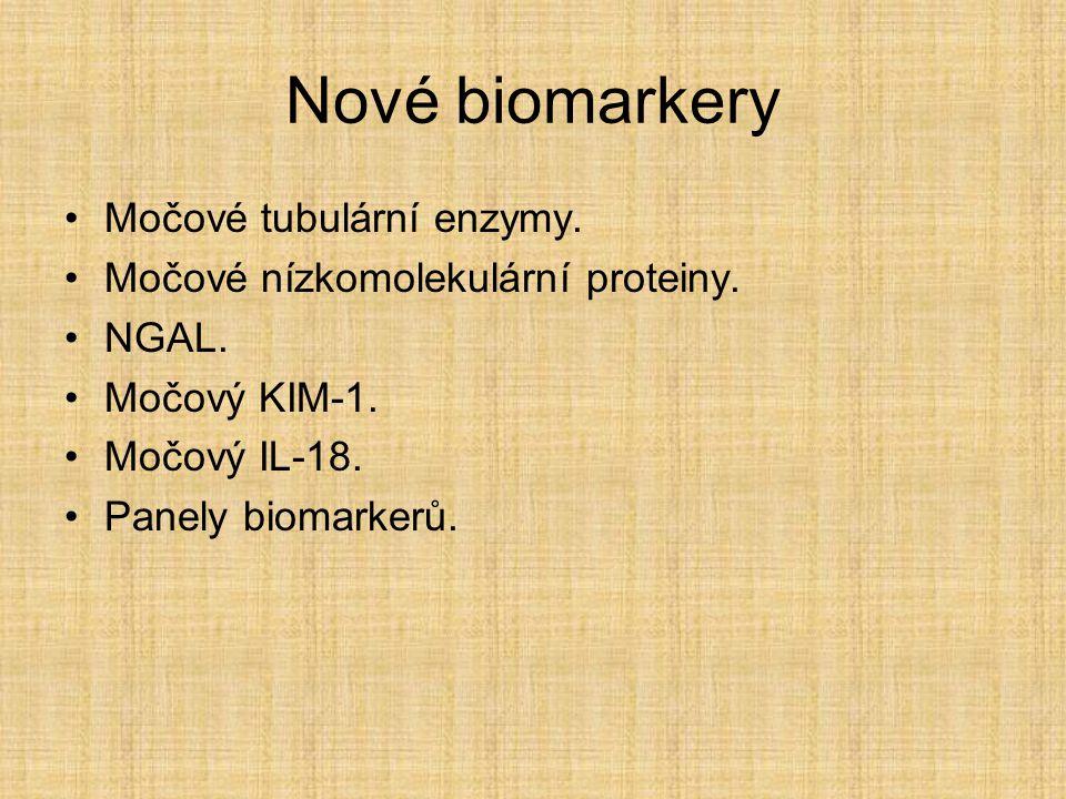 Nové biomarkery Močové tubulární enzymy. Močové nízkomolekulární proteiny. NGAL. Močový KIM-1. Močový IL-18. Panely biomarkerů.