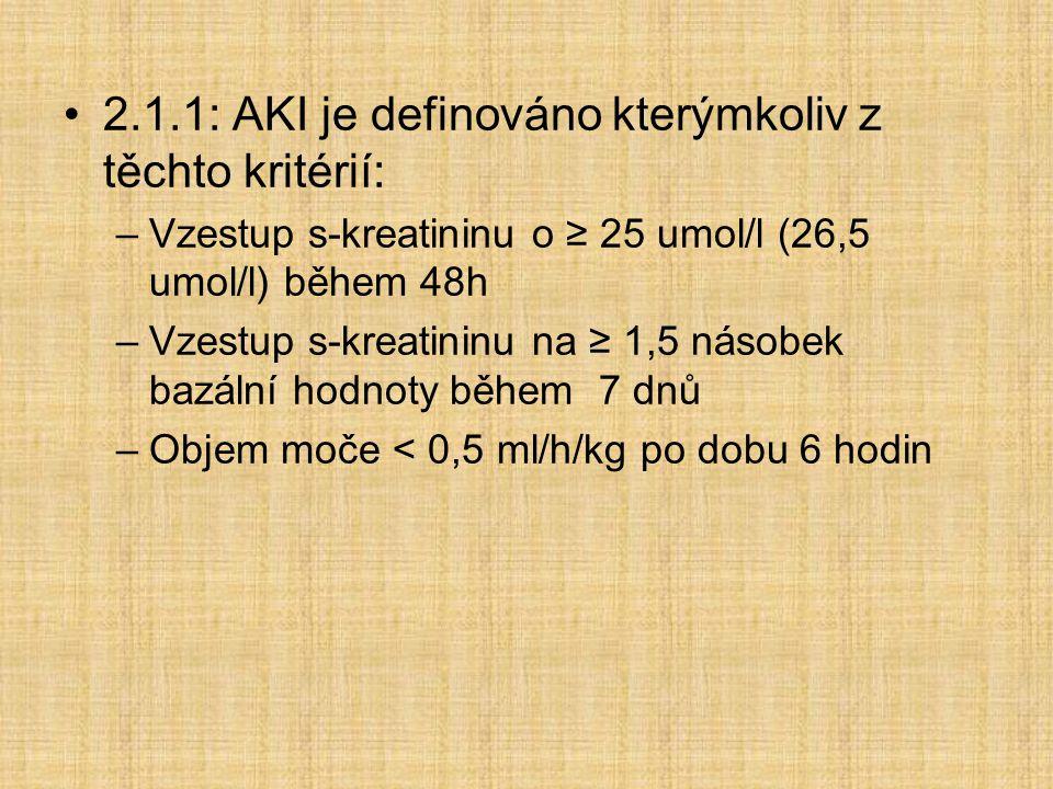 2.1.1: AKI je definováno kterýmkoliv z těchto kritérií: –Vzestup s-kreatininu o ≥ 25 umol/l (26,5 umol/l) během 48h –Vzestup s-kreatininu na ≥ 1,5 nás
