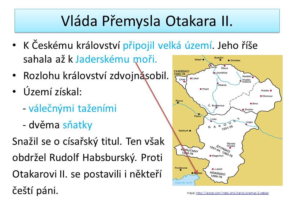 Vláda Přemysla Otakara II.K Českému království připojil velká území.