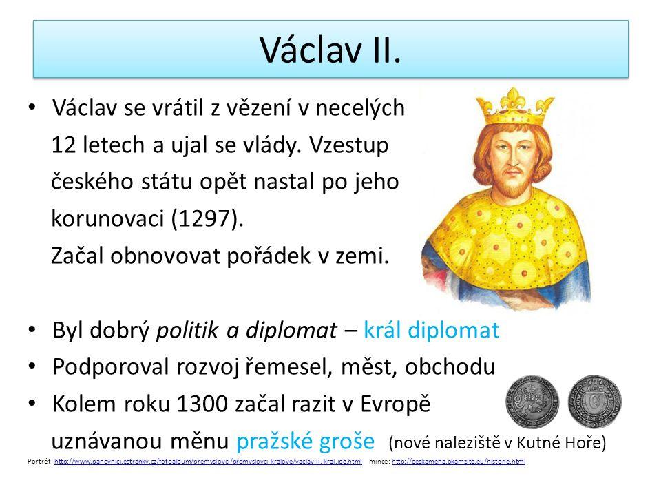 Václav II.Václav se vrátil z vězení v necelých 12 letech a ujal se vlády.