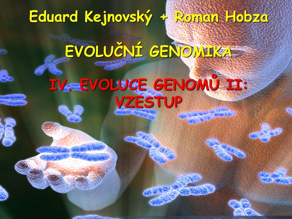 Eduard Kejnovský + Roman Hobza EVOLUČNÍ GENOMIKA IV. EVOLUCE GENOMŮ II: VZESTUP