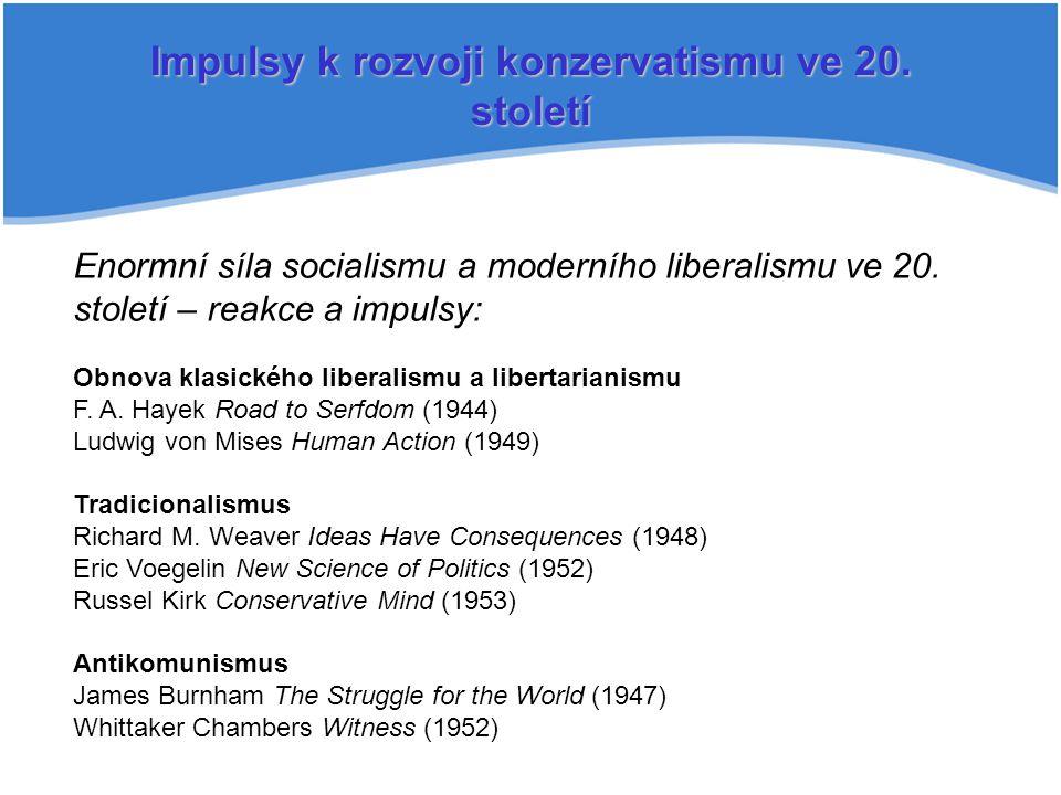 Impulsy k rozvoji konzervatismu ve 20. století Enormní síla socialismu a moderního liberalismu ve 20. století – reakce a impulsy: Obnova klasického li