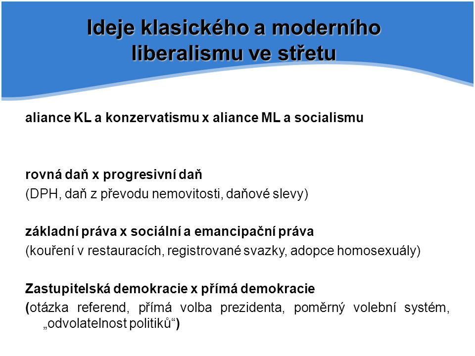 Ideje klasického a moderního liberalismu ve střetu aliance KL a konzervatismu x aliance ML a socialismu rovná daň x progresivní daň (DPH, daň z převod