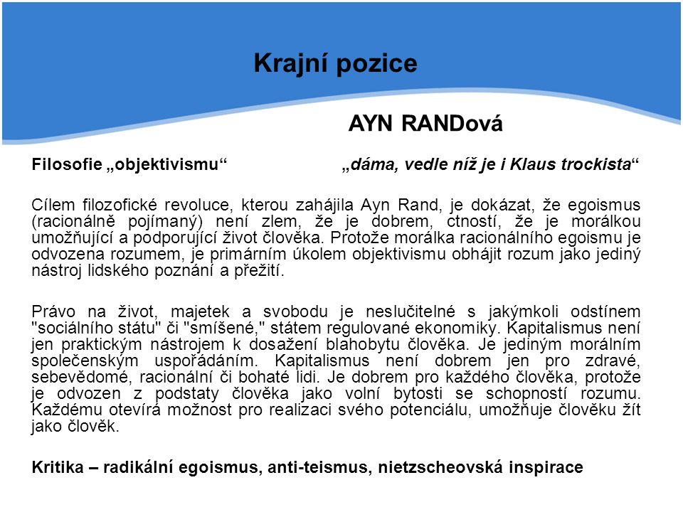 """Krajní pozice Filosofie """"objektivismu"""" """"dáma, vedle níž je i Klaus trockista"""" Cílem filozofické revoluce, kterou zahájila Ayn Rand, je dokázat, že ego"""