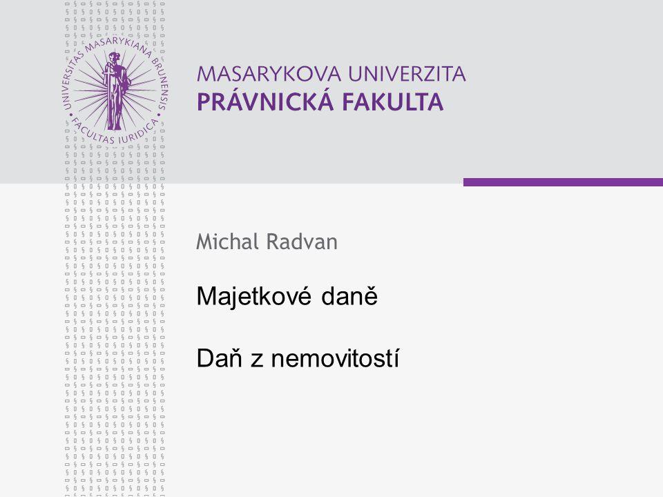 Majetkové daně Daň z nemovitostí Michal Radvan