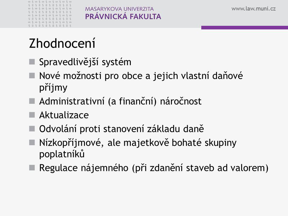 www.law.muni.cz Zhodnocení Spravedlivější systém Nové možnosti pro obce a jejich vlastní daňové příjmy Administrativní (a finanční) náročnost Aktualiz