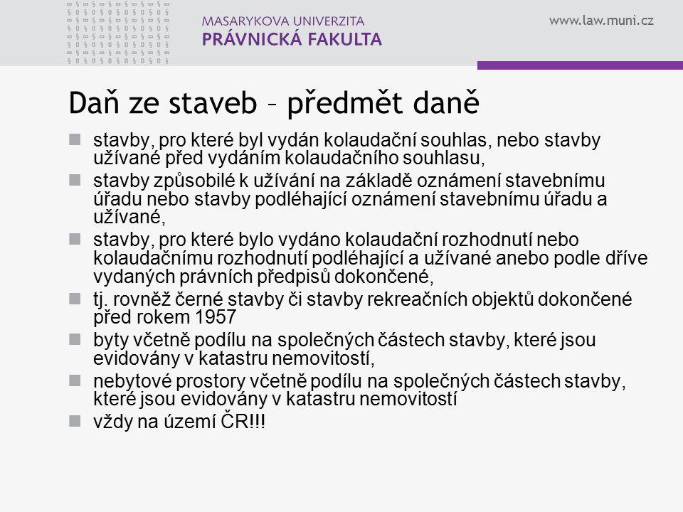 www.law.muni.cz Daň ze staveb – předmět daně stavby, pro které byl vydán kolaudační souhlas, nebo stavby užívané před vydáním kolaudačního souhlasu, s